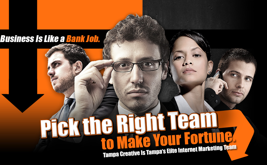 Business Is Like a Bank Job - Pick the Right Team to Make Your Fortune. Tampa Creative Is Tampa's Elite Internet Marketing Team